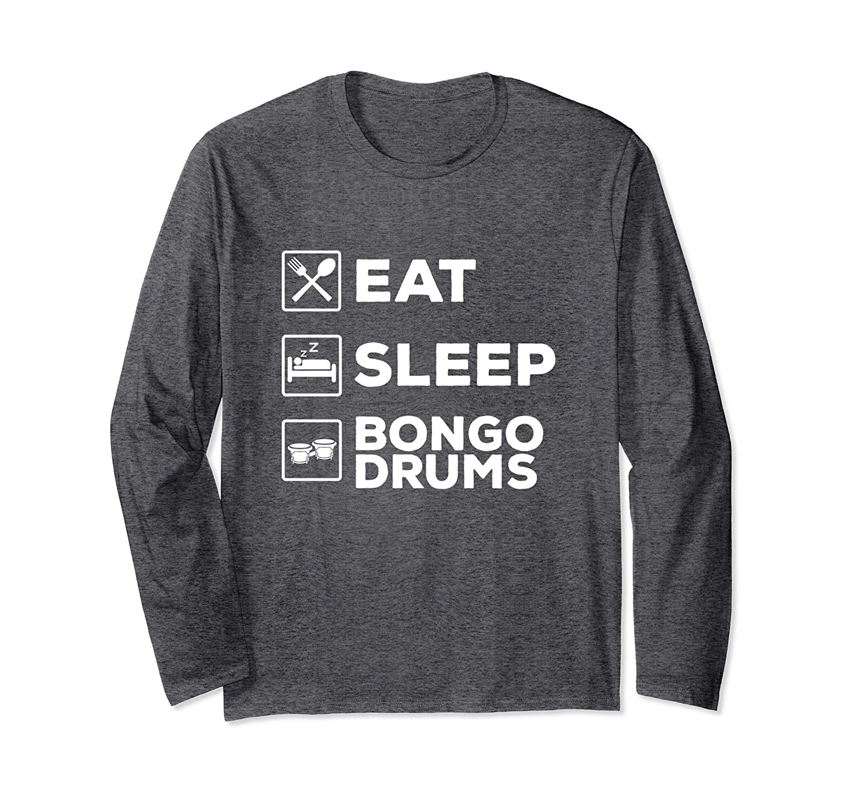 Bongo Drum Long Sleeve Shirt Gifts, Eat Sleep Bongo Drums-TH