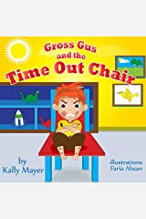 (Children's Book) Gross Gus and the TIME OUT Chair (Illustrated Picture Book for ages 3-8) Teaches your Child the value of Cooperation- Beginner Readers/Bedtime Story/Social Skills Kindle Edition
