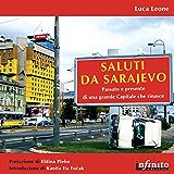 Saluti da Sarajevo: Passato e presente di una grande Capitale che rinasce (Orienti)