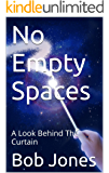 No Empty Spaces: A look behind the curtain (English Edition)