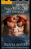 Romanzo Rosa Paranormale: Tra le braccia del drago (Romanzo Rosa, Miliardario Maschio Alfa, Donna Curvy) (Drago Mutaforma, Fantasy New Adult)