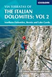 Via Ferratas of the Italian Dolomites: Southern Dolomites, Brenta and Lake Garda Area: Southern, Brenta and Lake Garda v. 2 (Cicerone Mountain Walking)