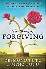 The Book of Forgiving: The Fourfold Path for Healing Ourselves and Our World Kindle Edition