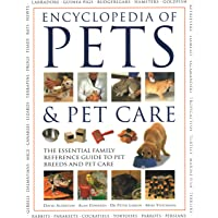Pets & Pet Care, The Encyclopedia of: The essential family reference guide to pet breeds and pet care