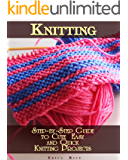 Knitting: Step-by-Step Guide to Cute  Easy and Quick  Knitting Projects: (Knitting For Beginners) (granny square knitting)