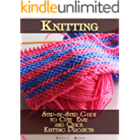 Knitting: Step-by-Step Guide to Cute  Easy and Quick  Knitting Projects