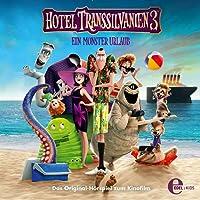 Ein Monster Urlaub. Das Original-Hörspiel zum Kinofilm: Hotel Transsilvanien 3