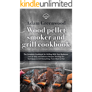Wood Pellet Smoker and Grill Cookbook: The Complete Cookbook for Grilling With Your Barbecue. Lots of Tasty and…