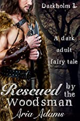 Rescued by the Woodsman: A dark fairytale (Darkholm Book 1) Kindle Edition