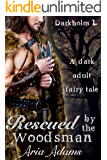 Rescued by the Woodsman: A dark fairytale (Darkholm Book 1)