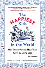 The Happiest Kids in the World: How Dutch Parents Help Their Kids (and Themselves) by Doing Less Kindle Edition