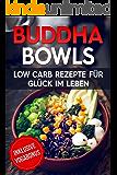 Buddha Bowls: Low Carb Rezepte für mehr Glück im Leben