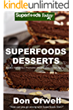 Superfoods Desserts: Over 40 Quick & Easy Gluten Free Low Cholesterol Whole Foods Recipes full of Antioxidants & Phytochemicals (Superfoods Today Book 18) (English Edition)