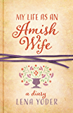 My Life as An Amish Wife (Plain Living) (English Edition)