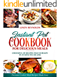 Instant Pot Cookbook For Delicious Meals : Chockful Of Recipes That Is Ready In 30 Minutes Or Less: Pressure Cooker Meal…