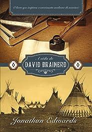 A Vida de David Brainerd: O livro que inspirou o movimento moderno de missões!