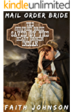 Mail Order Bride: The Surprise Bride Saved by the Heartbroken Indian: Clean and Wholesome Western Historical Romance (Brave Brides for Kind Hearted Indians Book 1)