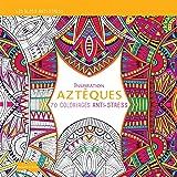 Inspiration Aztèques, 70 coloriages anti-stress