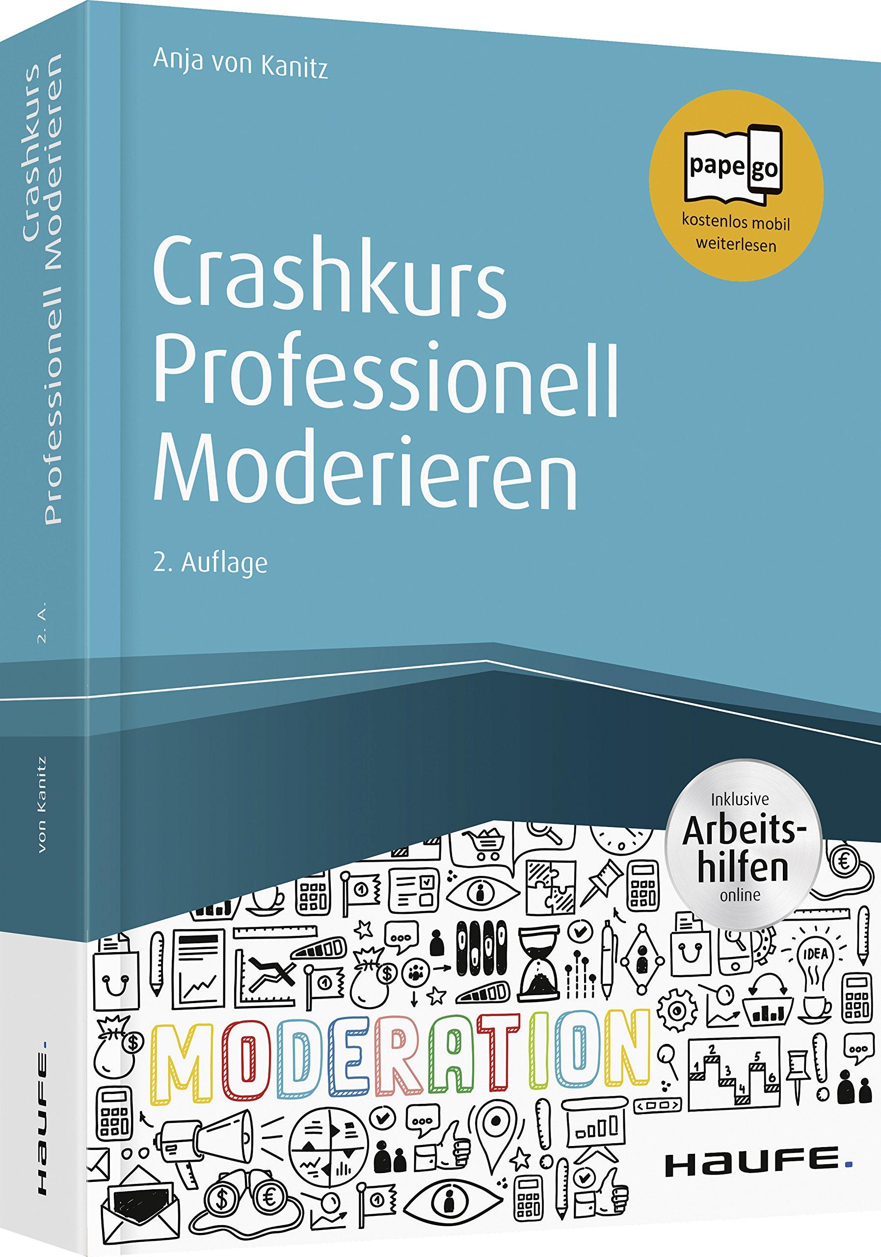 Crashkurs Professionell Moderieren - inkl. Arbeitshilfen online (Haufe Fachbuch) Taschenbuch – 2. Oktober 2018 Anja von Kanitz 3648116975 Wirtschaft / Management Beruf / Karriere