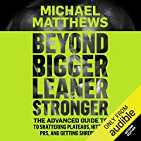 Beyond Bigger Leaner Stronger: The Advanced Guide To Shattering Plateaus, Hitting PRS, and Getting Shredded