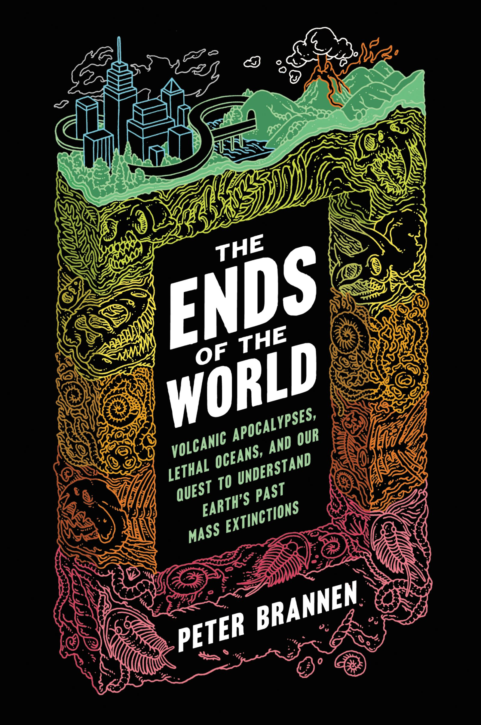 Read Online The Ends of the World: Volcanic Apocalypses, Lethal Oceans, and Our Quest to Understand Earth's Past Mass Extinctions ebook