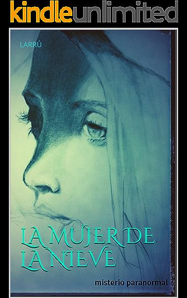 LA MUJER DE LA NIEVE: misterio paranormal eBook: Larrú: Amazon.es: Tienda Kindle