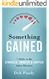 Something Gained: 7 Shifts to Be Stronger, Smarter & Happier After Divorce