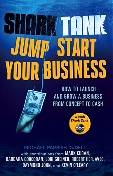 Amazon Com Shark Tank Jump Start Your Business How To Launch And Grow A Business From Concept To Cash Ebook Dudell Michael Parrish Kindle Store