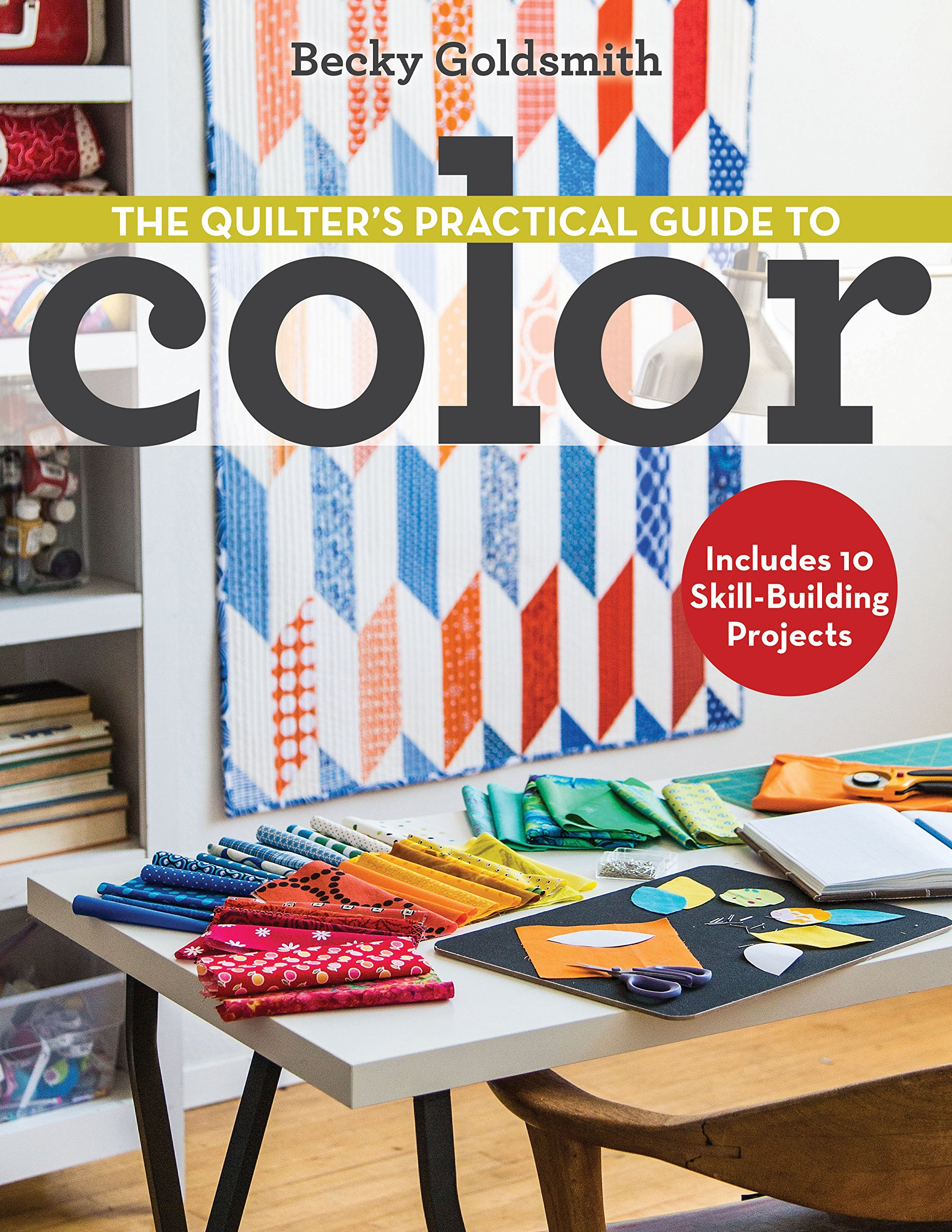 The quilters practical guide to color includes 10 skill building the quilters practical guide to color includes 10 skill building projects becky goldsmith 9781607058649 amazon books geenschuldenfo Gallery