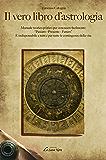 """Il vero libro d'astrologia: Manuale teorico-pratico per conoscere facilmente: """"Passato - Presente - Futuro"""" - È indispensabile a tutti e per tutte le contingenze della vita (La Luna Nera)"""