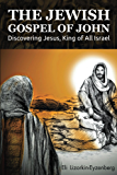 The Jewish Gospel of John: Discovering Jesus, King of All Israel (English Edition)