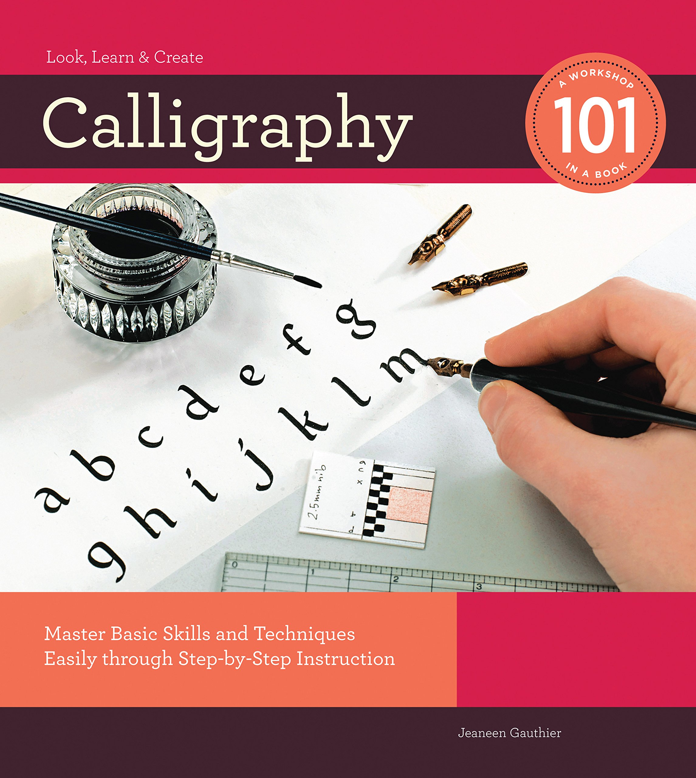 Calligraphy 101: Master Basic Skills and Techniques Easily through Step-by-Step  Instruction: Jeaneen Gauthier: 9781589235038: Amazon.com: Books