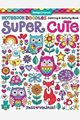 Notebook Doodles Super Cute: Coloring & Activity Book (Design Originals) (32 Adorable Animal Designs; Beginner-Friendly Relaxing, Creative Art Activities; High-Quality Extra-Thick Perforated Paper) Paperback