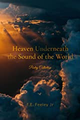 Heaven Underneath the Sound of the World : Poetry Collection Kindle Edition