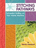 Stitching Pathways: Successful Quilting on your Home Machine (Landauer Publishing) Beginner-Friendly Step-by-Step…