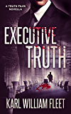Executive Truth: A dark  psychological thriller (The Truth Files)