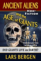 Ancient Aliens and the Age of Giants: Through the Wormhole Kindle Edition