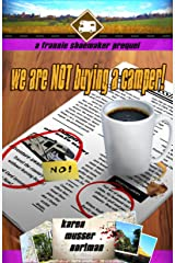 We are NOT Buying a Camper!: A Frannie Shoemaker Prequel (The Frannie Shoemaker Campground Mysteries Book 0) Kindle Edition