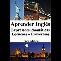 Aprender Inglês: Expressões idiomáticas ‒ Locuções ‒ Provérbios