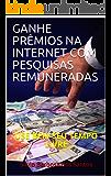GANHE PRÊMIOS NA INTERNET COM PESQUISAS REMUNERADAS: USE BEM SEU TEMPO LIVRE (1)
