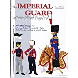 The Imperial Guard of the First Empire. Volume 3: Mounted Troops - Lithuanian Tartars, Horse Artillery, Train, Medical Servic