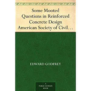 Some Mooted Questions in Reinforced Concrete Design American Society of Civil Engineers, Transactions, Paper No. 1169…