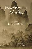 Facing the Moon: Poems of Li Bai and Du Fu