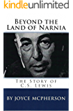 Beyond the Land of Narnia: The Story of C.S. Lewis (Biographies by Joyce McPherson)