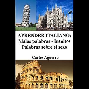 Aprender Italiano: Malas palabras - Insultos - Palabras sobre el sexo (Spanish Edition)