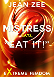 "Mistress Says. ""Eat It!"": Extreme Taboo Femdom (English Edition)"
