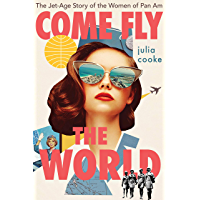 Come Fly the World: The Jet-Age Story of the Women of Pan Am (English Edition)