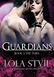 Guardians: The Turn (The Guardians Series, Book 3) (English Edition)