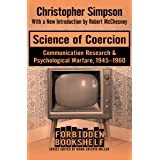 Science of Coercion: Communication Research & Psychological Warfare, 1945–1960 (Forbidden Bookshelf Book 13)