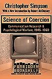 Science of Coercion: Communication Research & Psychological Warfare, 1945–1960 (Forbidden Bookshelf) (English Edition)